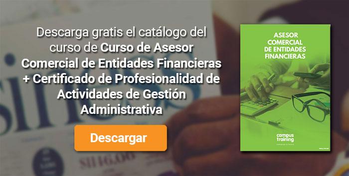 Descarga el catálogo para el curso: Curso de Asesor Comercial de Entidades Financieras + Certificado de Profesionalidad de Actividades de Gestión Administrativa