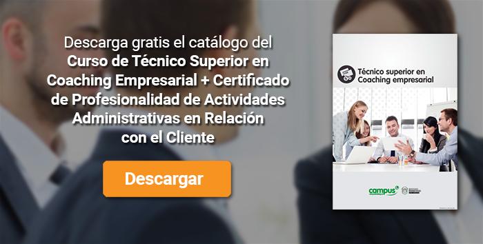 Descarga el catálogo para el curso: Curso de Técnico Superior en Coaching Empresarial + Certificado de Profesionalidad de Actividades Administrativas en Relación con el Cliente