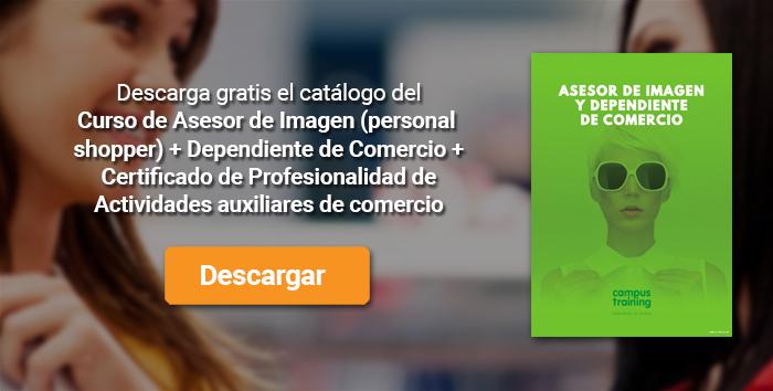 Descarga el catálogo para el curso: Curso de Asesor de Imagen (personal shopper) + Dependiente de Comercio + Certificado de Profesionalidad de Actividades auxiliares de comercio