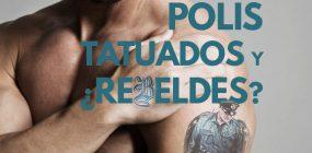 Tatuajes Policía: puedo llevar tatuajes sí o no